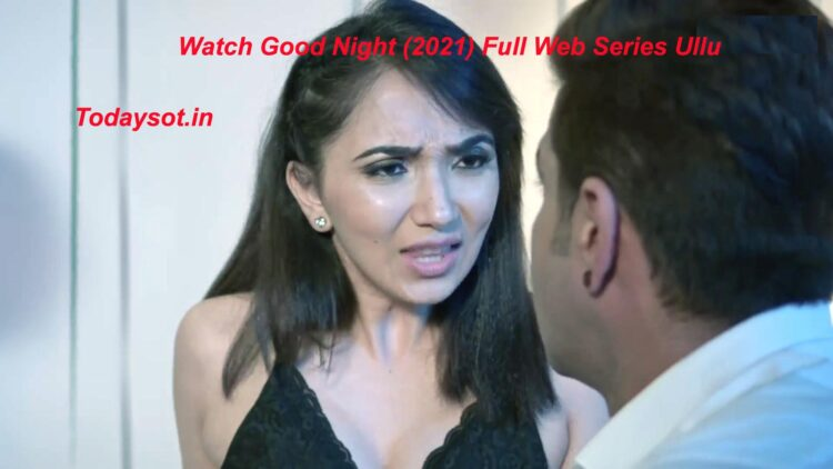 Watch Good Night (2021) Full Web Series Ullu